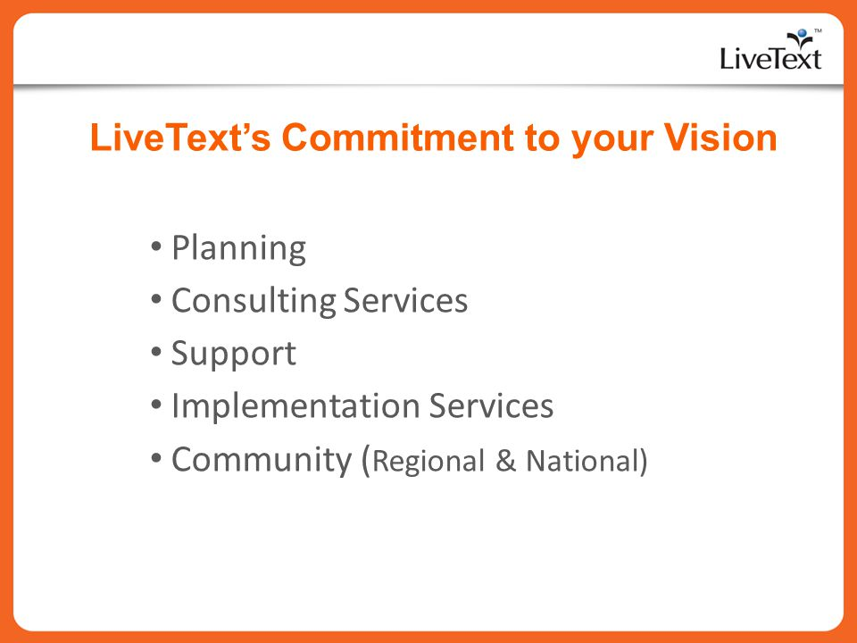 LiveTexts Commitment to your Vision Planning Consulting Services Support Implementation Services Community ( Regional & National)
