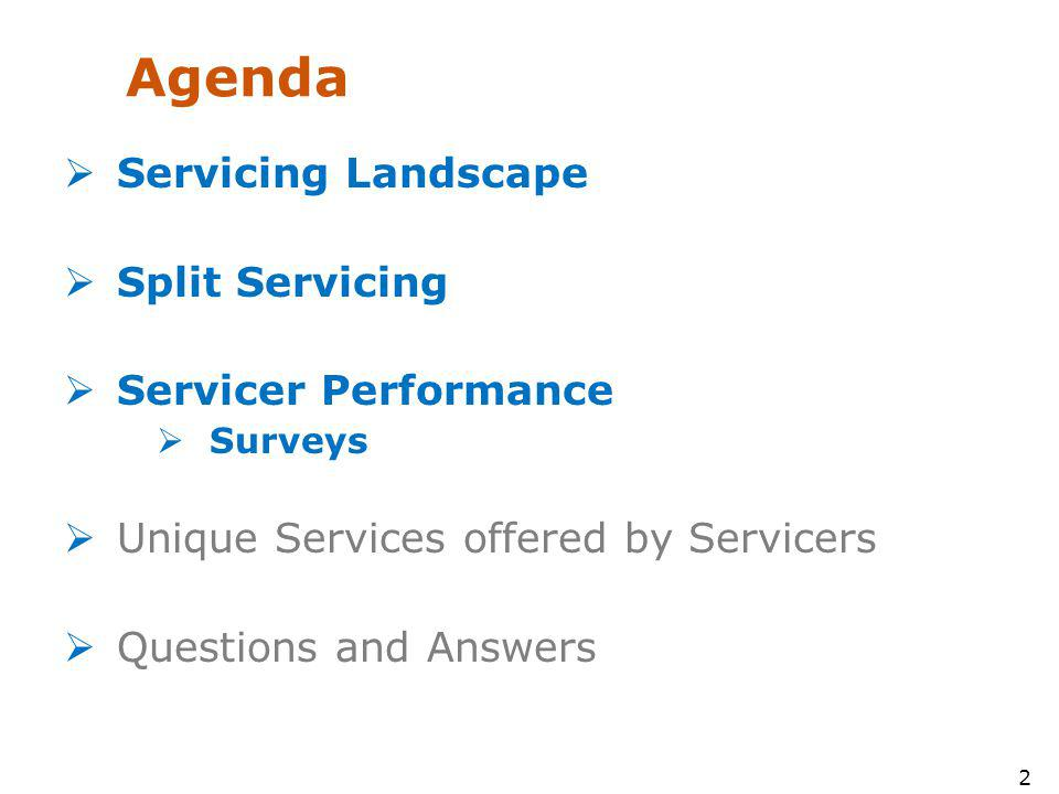 2 Agenda Servicing Landscape Split Servicing Servicer Performance Surveys Unique Services offered by Servicers Questions and Answers