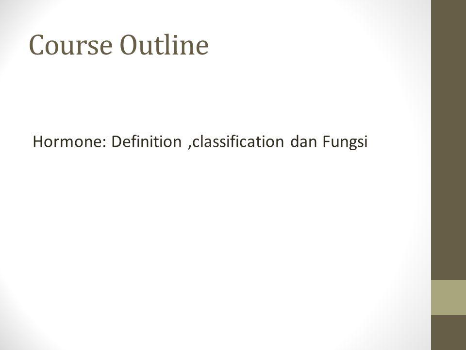 Course Outline Hormone: Definition,classification dan Fungsi