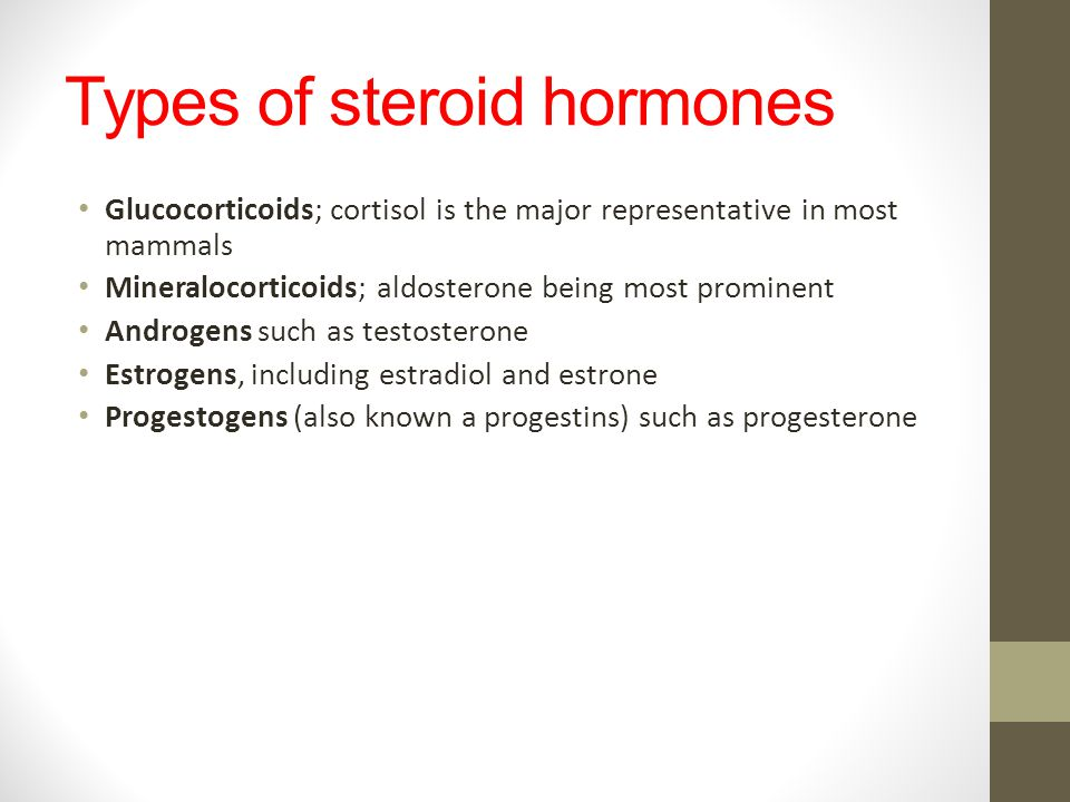 Types of steroid hormones Glucocorticoids; cortisol is the major representative in most mammals Mineralocorticoids; aldosterone being most prominent A