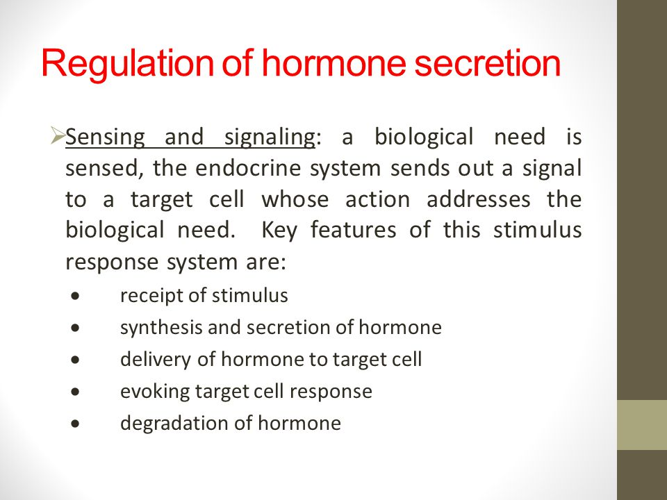 Regulation of hormone secretion Sensing and signaling: a biological need is sensed, the endocrine system sends out a signal to a target cell whose act