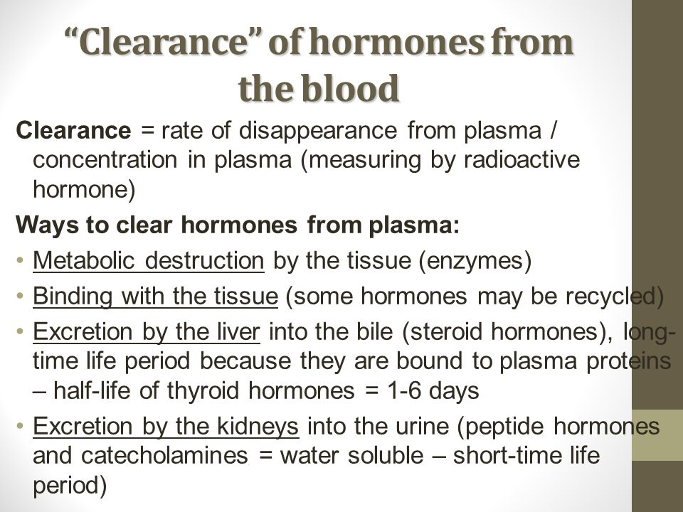 Clearance of hormones from the bloodClearance of hormones from the blood Clearance = rate of disappearance from plasma / concentration in plasma (meas