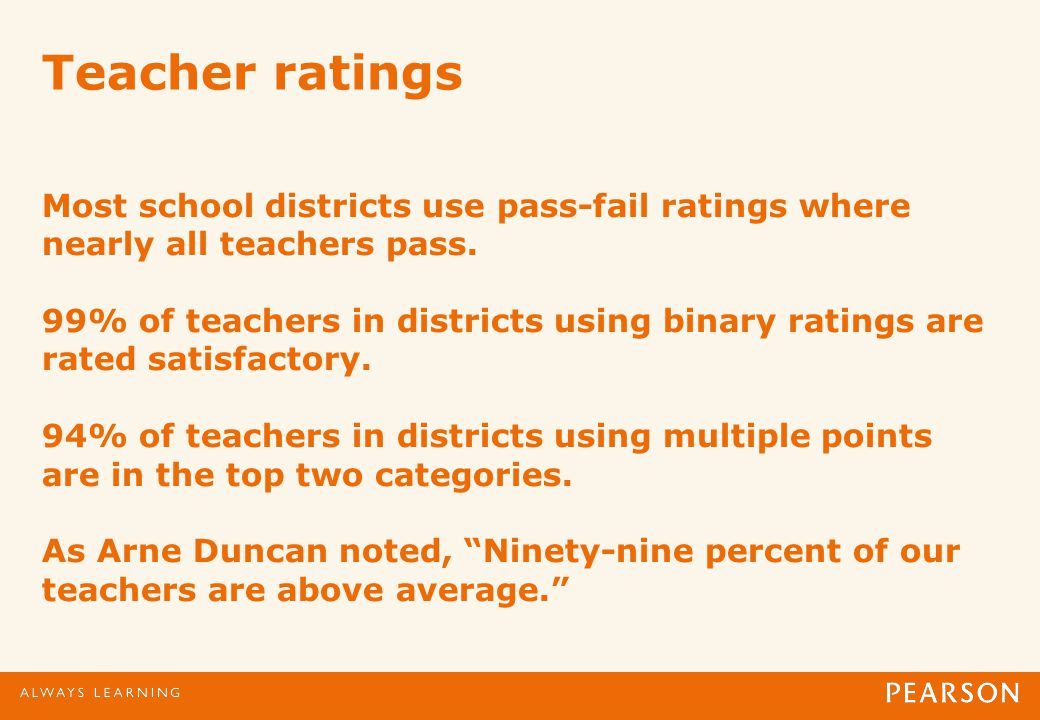 Teacher ratings Most school districts use pass-fail ratings where nearly all teachers pass.