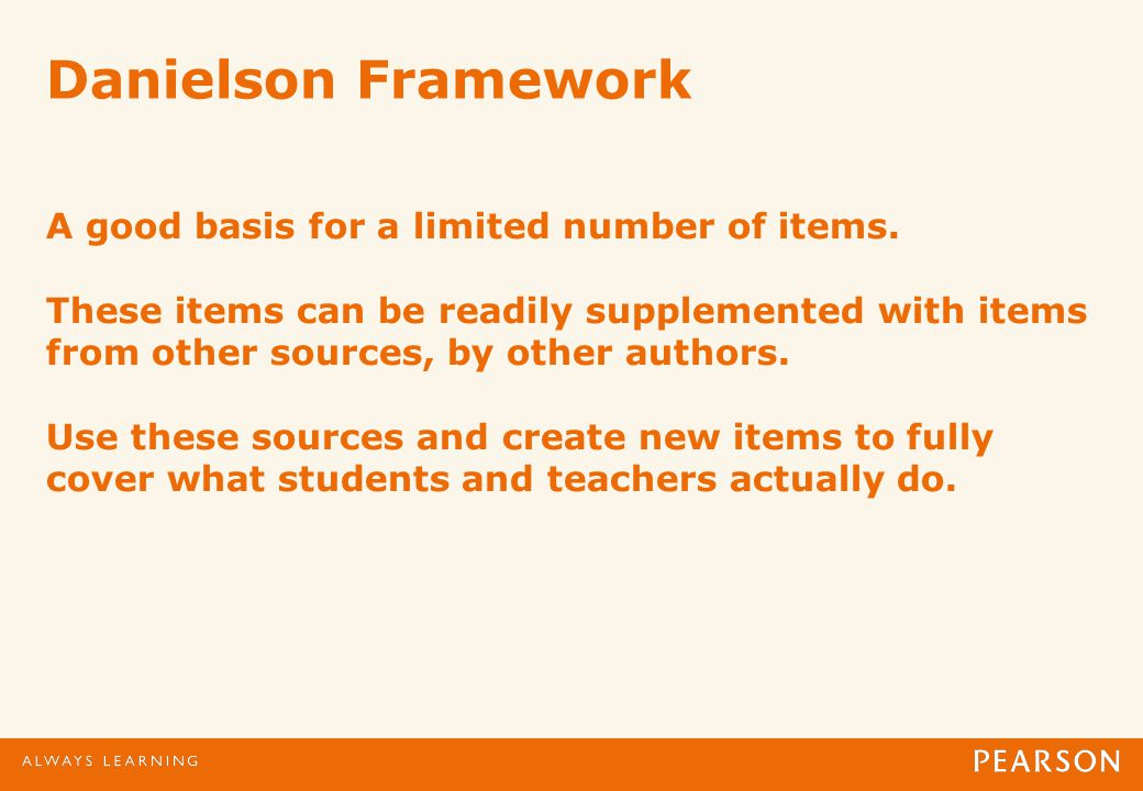 Danielson Framework A good basis for a limited number of items.