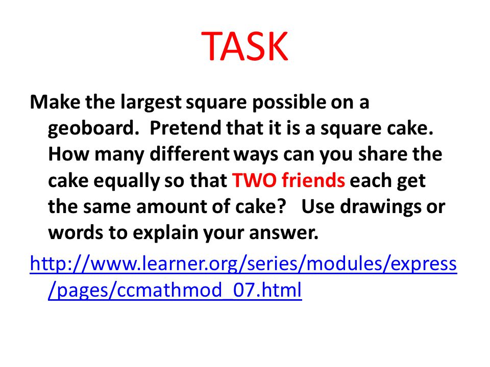 TASK Make the largest square possible on a geoboard.