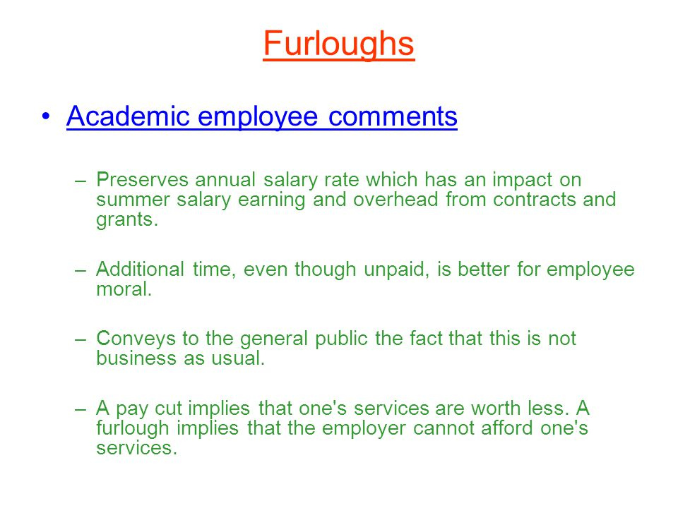 Furloughs Academic employee comments –Preserves annual salary rate which has an impact on summer salary earning and overhead from contracts and grants.