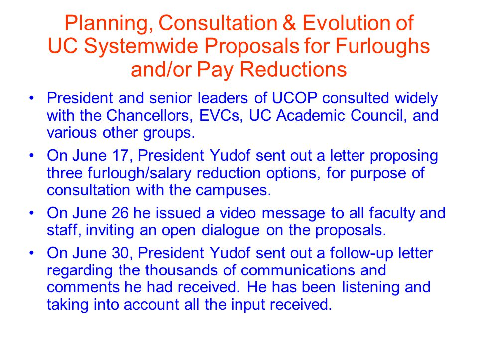 President Yudof has continued to consult widely and, based on the feedback received from faculty, staff, and students, is preparing a proposal to the Regents.