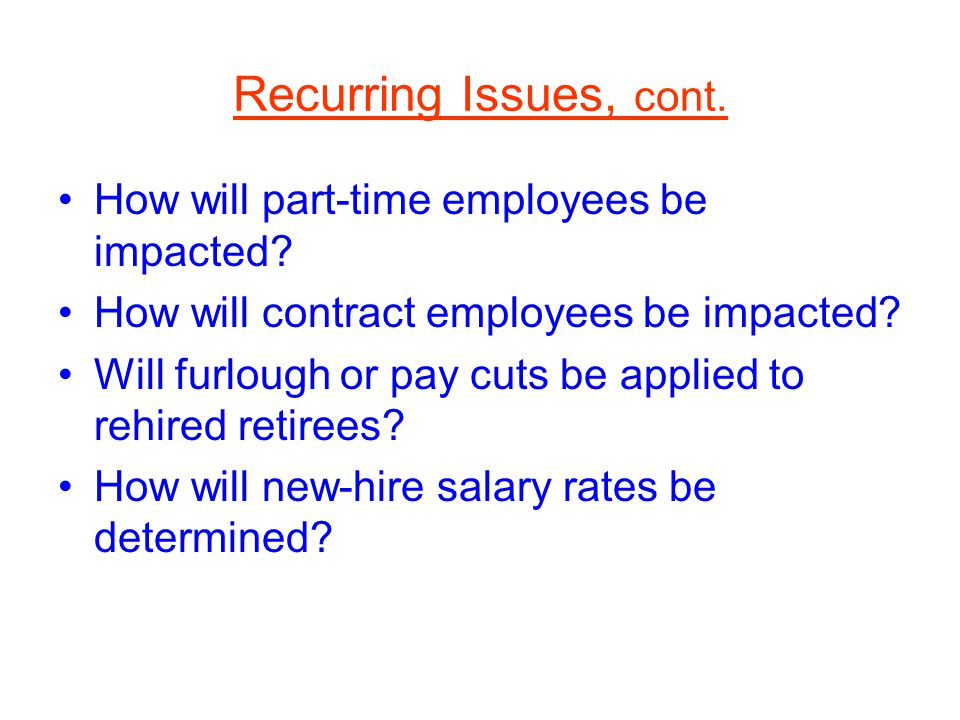 Recurring Issues, cont. How will part-time employees be impacted.