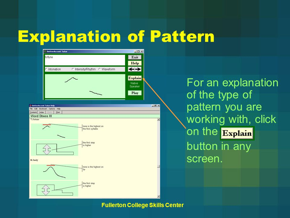 Fullerton College Skills Center Explanation of Pattern For an explanation of the type of pattern you are working with, click on the button in any screen.