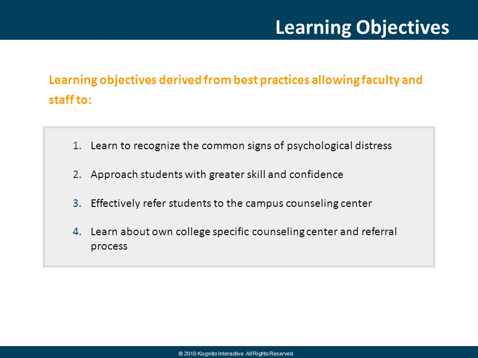 Learning objectives derived from best practices allowing faculty and staff to: Learning Objectives 1.Learn to recognize the common signs of psychologi