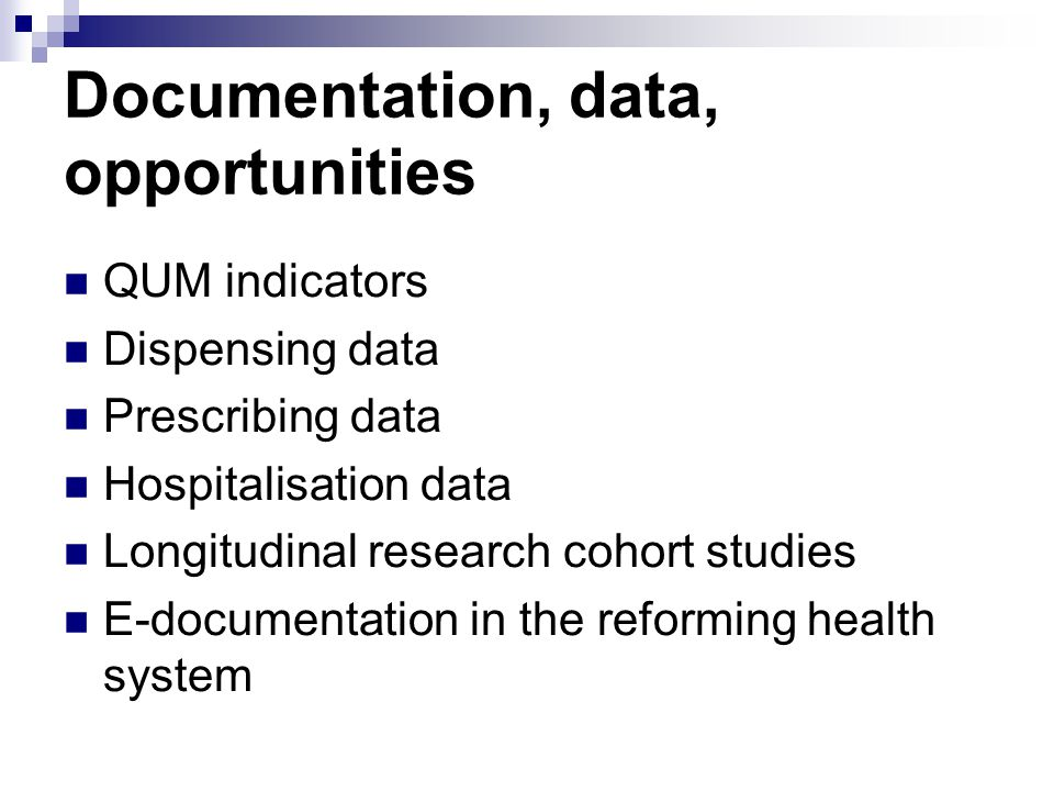 Documentation, data, opportunities QUM indicators Dispensing data Prescribing data Hospitalisation data Longitudinal research cohort studies E-documentation in the reforming health system