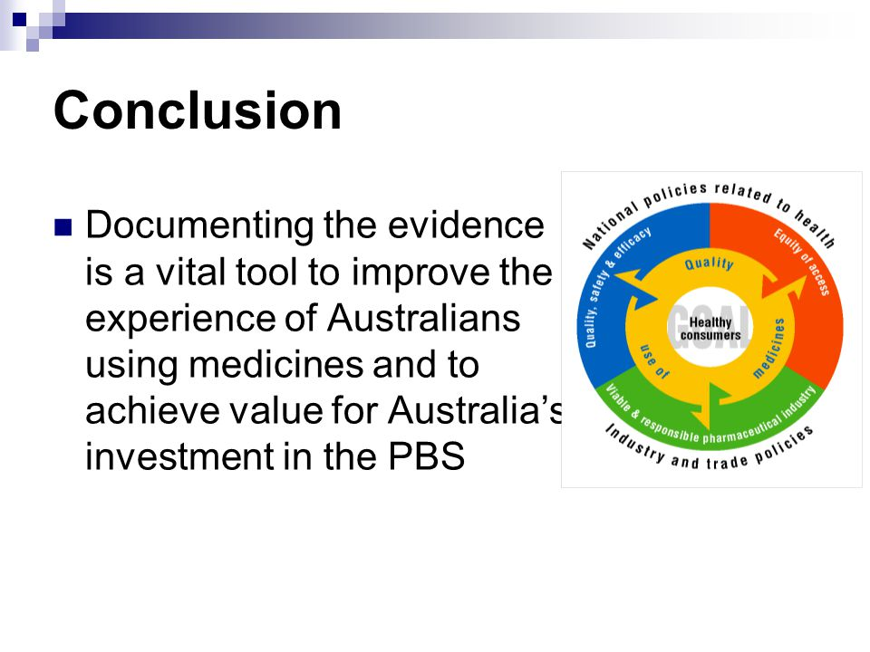 Conclusion Documenting the evidence is a vital tool to improve the experience of Australians using medicines and to achieve value for Australias inves