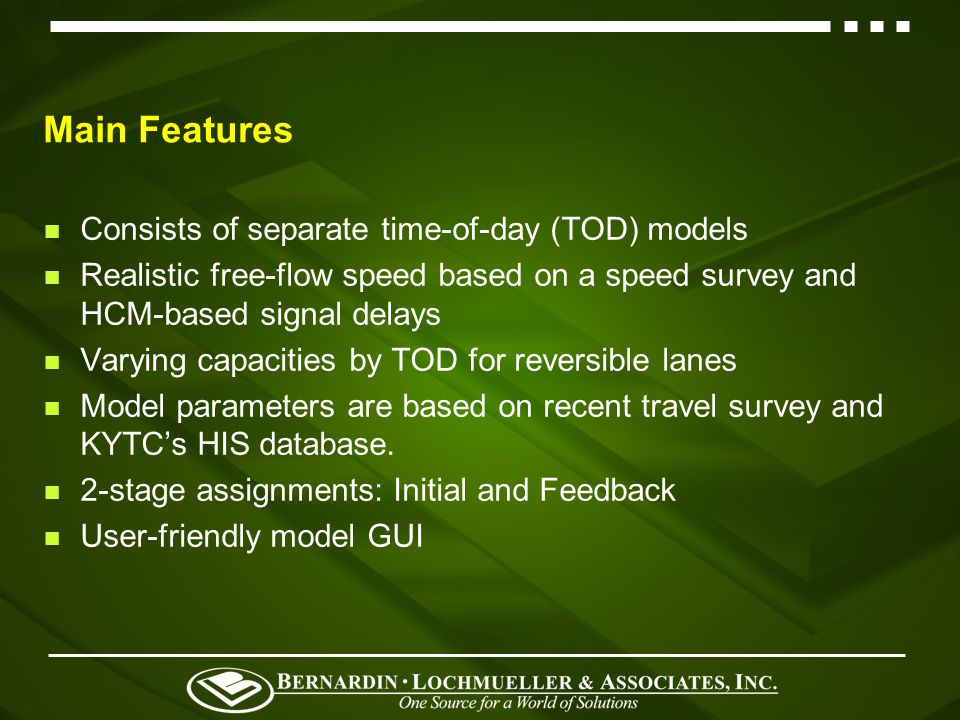 Main Features Consists of separate time-of-day (TOD) models Realistic free-flow speed based on a speed survey and HCM-based signal delays Varying capacities by TOD for reversible lanes Model parameters are based on recent travel survey and KYTCs HIS database.