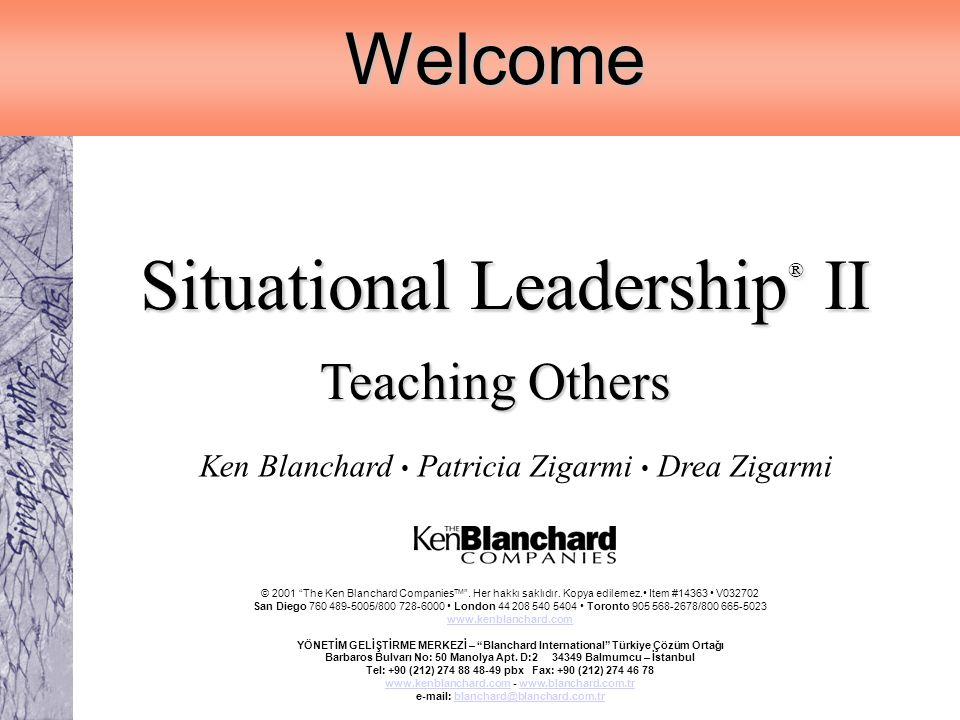 © 2001 The Ken Blanchard Companies. Her hakkı saklıdır. Kopya edilemez. V032702Welcome Situational Leadership ® II Situational Leadership ® II Teachin