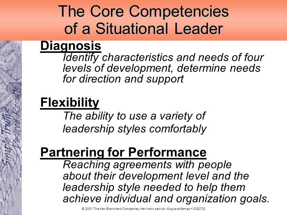 © 2001 The Ken Blanchard Companies. Her hakkı saklıdır. Kopya edilemez. V032702 The Core Competencies of a Situational Leader Diagnosis Identify chara