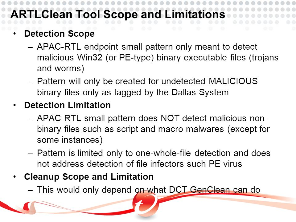 ARTLClean Tool Scope and Limitations Detection Scope –APAC-RTL endpoint small pattern only meant to detect malicious Win32 (or PE-type) binary executa