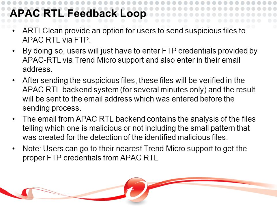 APAC RTL Feedback Loop ARTLClean provide an option for users to send suspicious files to APAC RTL via FTP. By doing so, users will just have to enter