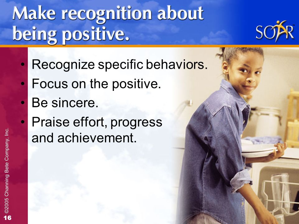 16 Recognize specific behaviors. Focus on the positive.