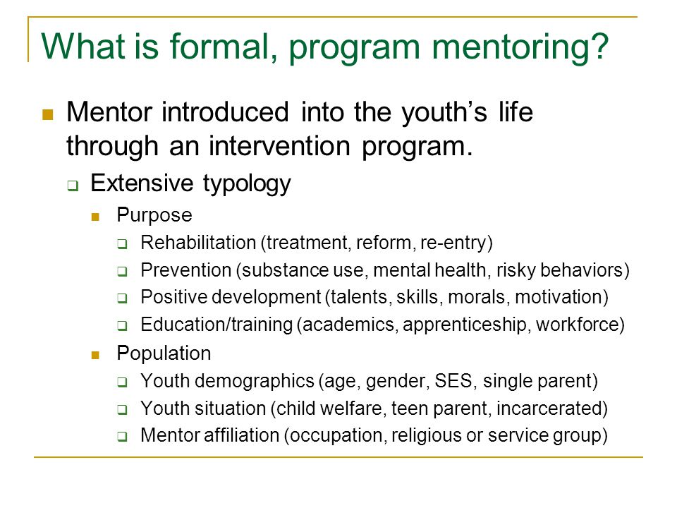 Meta-analysis: Program procedure Screening process for mentors Prematch training for mentors Mentor-youth matching By gender By race By interests Program expectations Frequency of contact Length of relationship Monitoring of program implementation Supervision of mentors Ongoing training Note: Developed collaboratively with David L.