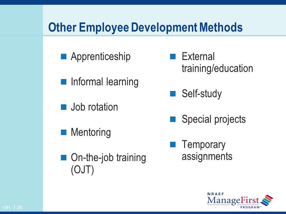 OH 7-20 Other Employee Development Methods Apprenticeship Informal learning Job rotation Mentoring On-the-job training (OJT) External training/educati