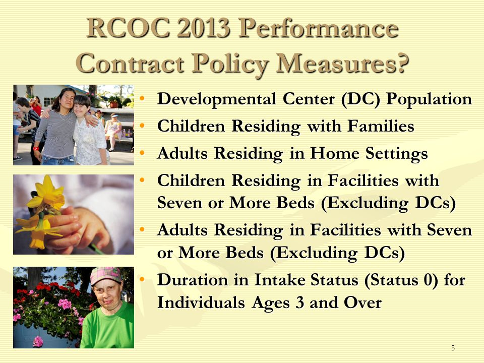 5 RCOC 2013 Performance Contract Policy Measures? Developmental Center (DC) Population Children Residing with Families Adults Residing in Home Setting