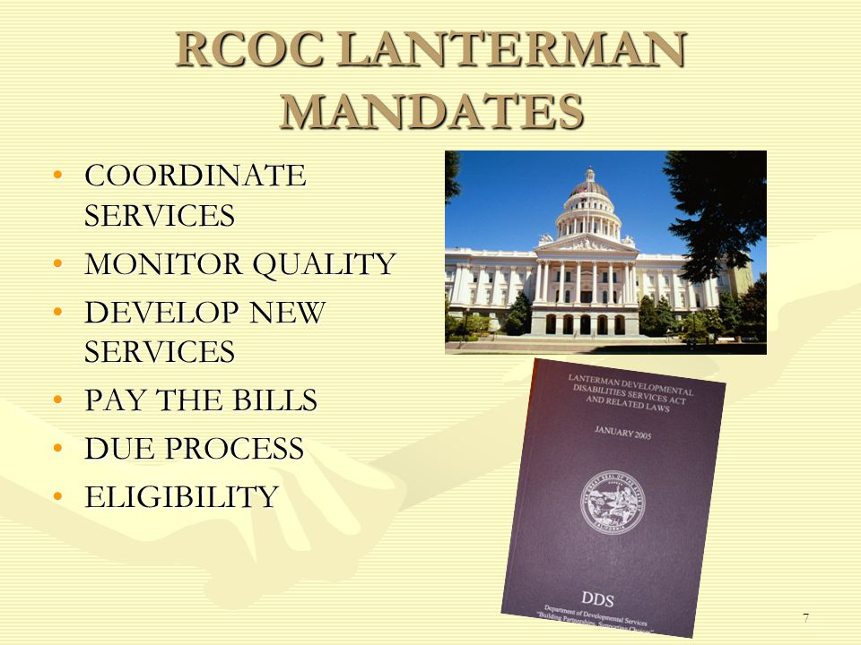 7 RCOC LANTERMAN MANDATES COORDINATE SERVICESCOORDINATE SERVICES MONITOR QUALITYMONITOR QUALITY DEVELOP NEW SERVICESDEVELOP NEW SERVICES PAY THE BILLS