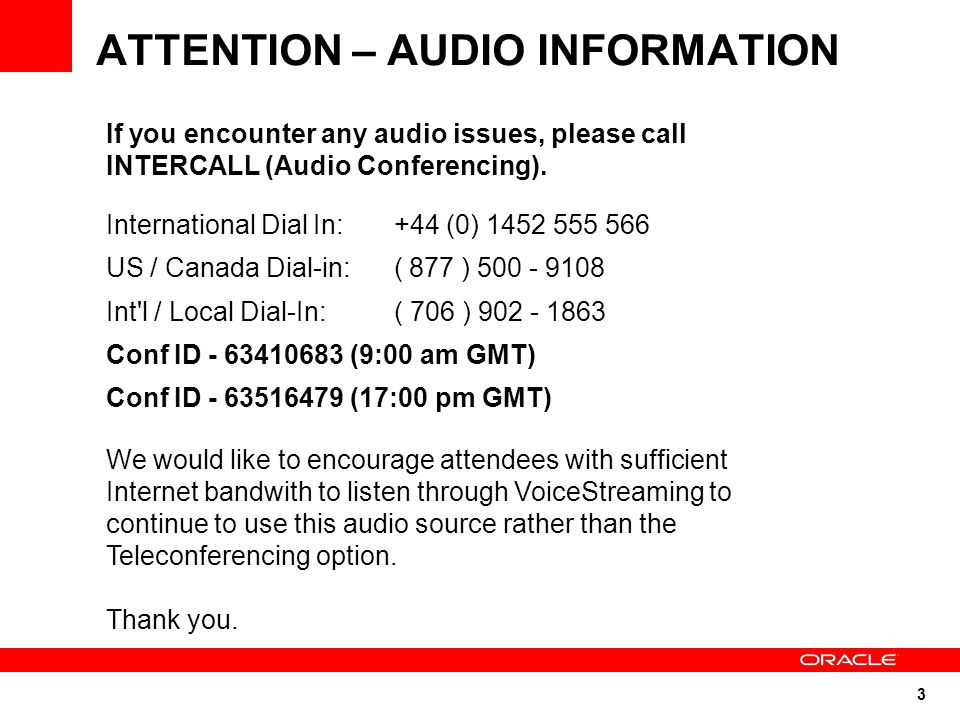 3 ATTENTION – AUDIO INFORMATION If you encounter any audio issues, please call INTERCALL (Audio Conferencing).