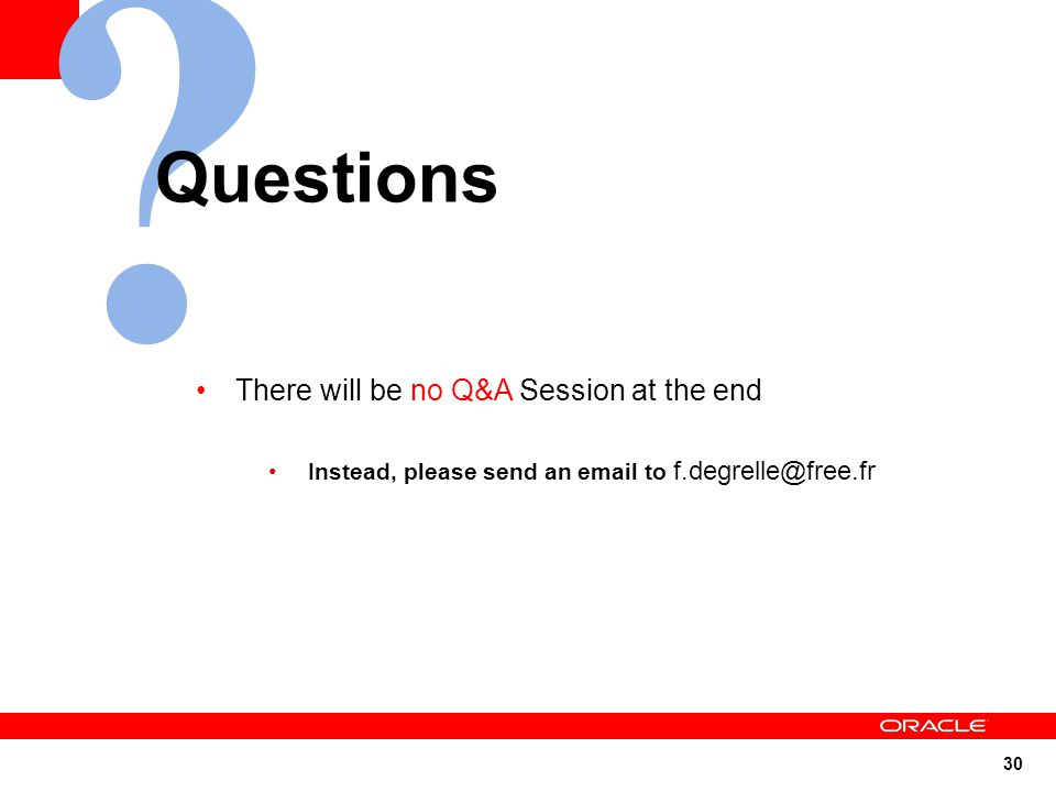 30 There will be no Q&A Session at the end Instead, please send an email to f.degrelle@free.fr During the Q&A session your question will be read and an answer will follow.