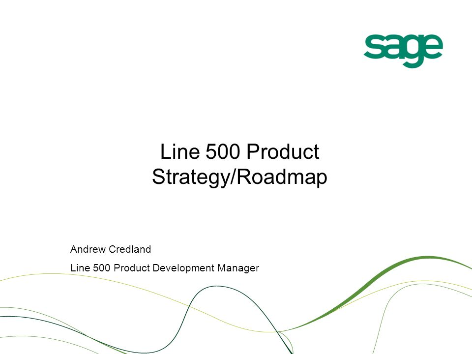 Line 500 Product Strategy/Roadmap Andrew Credland Line 500 Product Development Manager