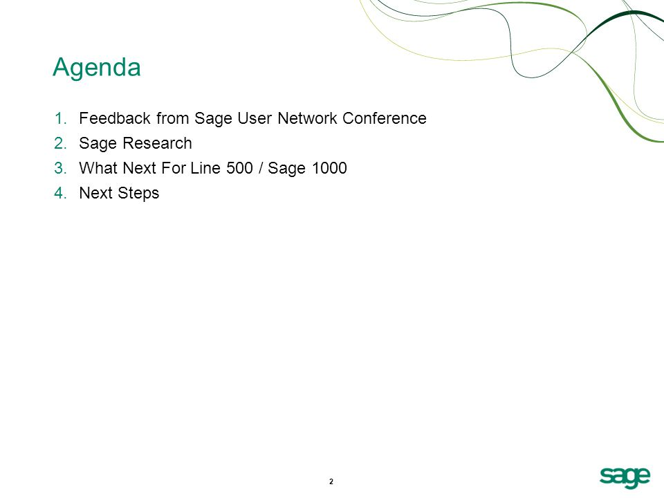 2 Agenda 1.Feedback from Sage User Network Conference 2.Sage Research 3.What Next For Line 500 / Sage 1000 4.Next Steps