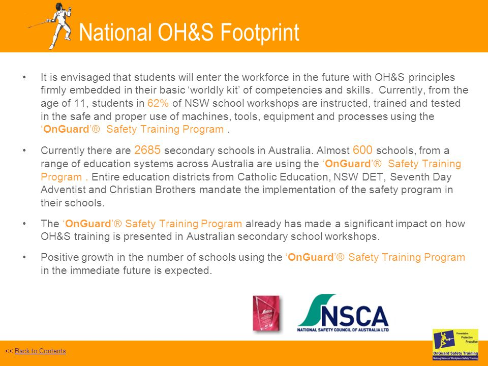 National OH&S Footprint It is envisaged that students will enter the workforce in the future with OH&S principles firmly embedded in their basic worldly kit of competencies and skills.