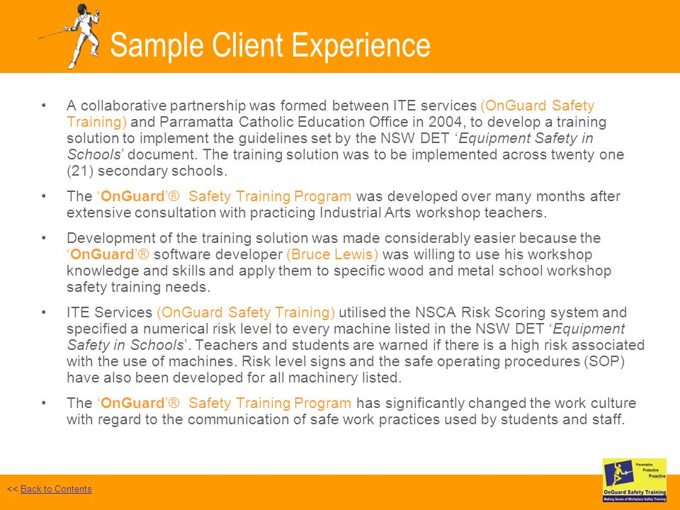 Sample Client Experience A collaborative partnership was formed between ITE services (OnGuard Safety Training) and Parramatta Catholic Education Offic