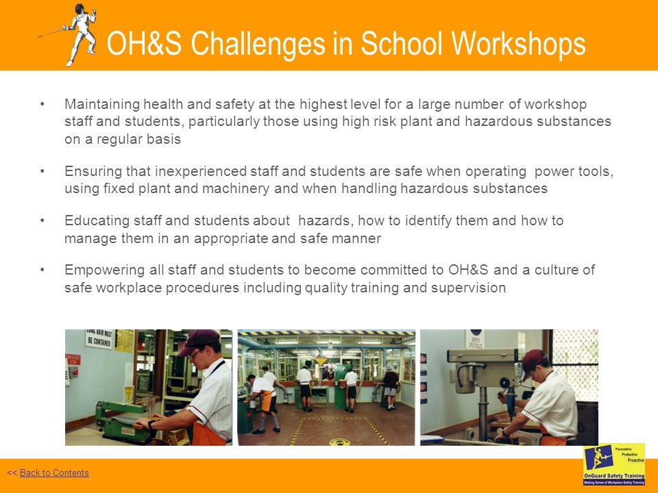 OH&S Challenges in School Workshops Maintaining health and safety at the highest level for a large number of workshop staff and students, particularly