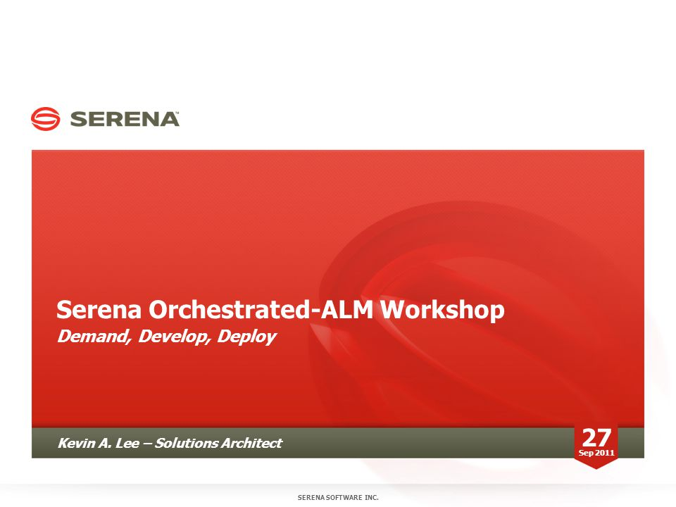 Serena Orchestrated-ALM Workshop Demand, Develop, Deploy SERENA SOFTWARE INC.