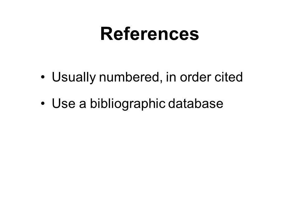 References Usually numbered, in order cited Use a bibliographic database