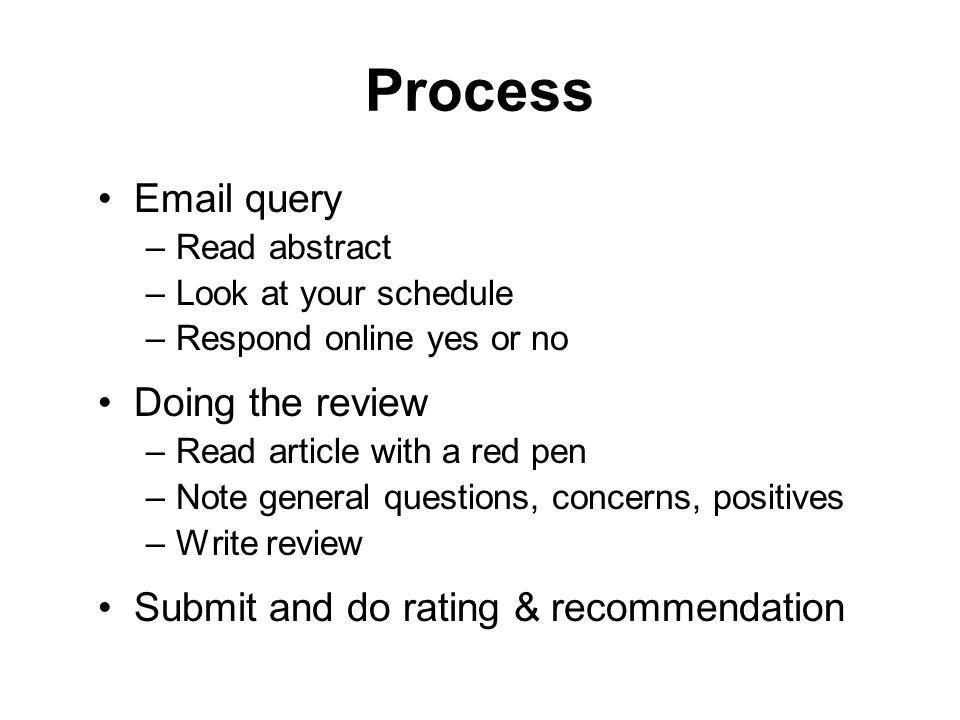 Process Email query –Read abstract –Look at your schedule –Respond online yes or no Doing the review –Read article with a red pen –Note general questi
