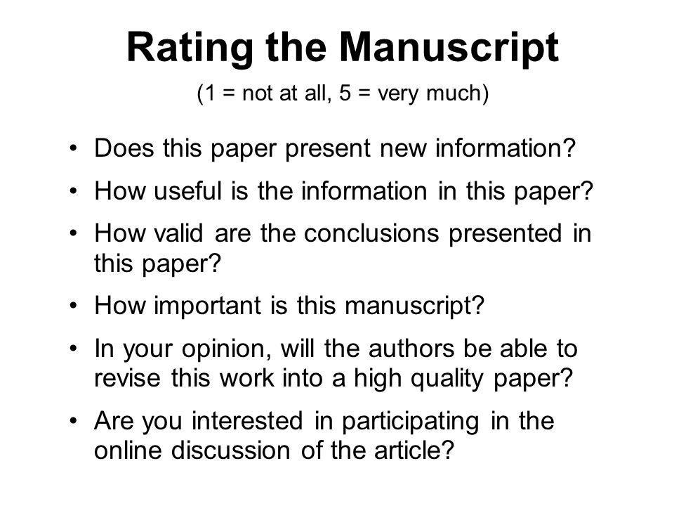 Rating the Manuscript (1 = not at all, 5 = very much) Does this paper present new information? How useful is the information in this paper? How valid