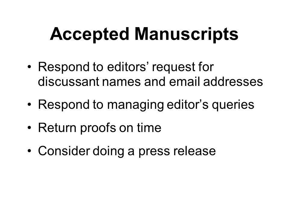Accepted Manuscripts Respond to editors request for discussant names and email addresses Respond to managing editors queries Return proofs on time Con
