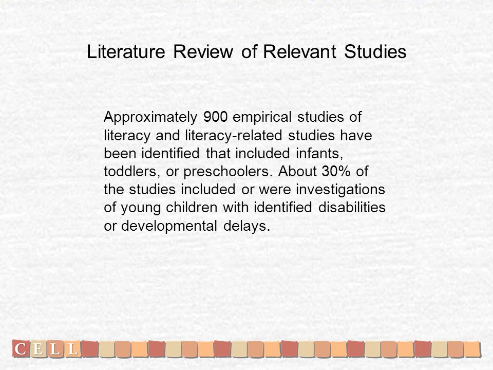 Literature Review of Relevant Studies Approximately 900 empirical studies of literacy and literacy-related studies have been identified that included infants, toddlers, or preschoolers.