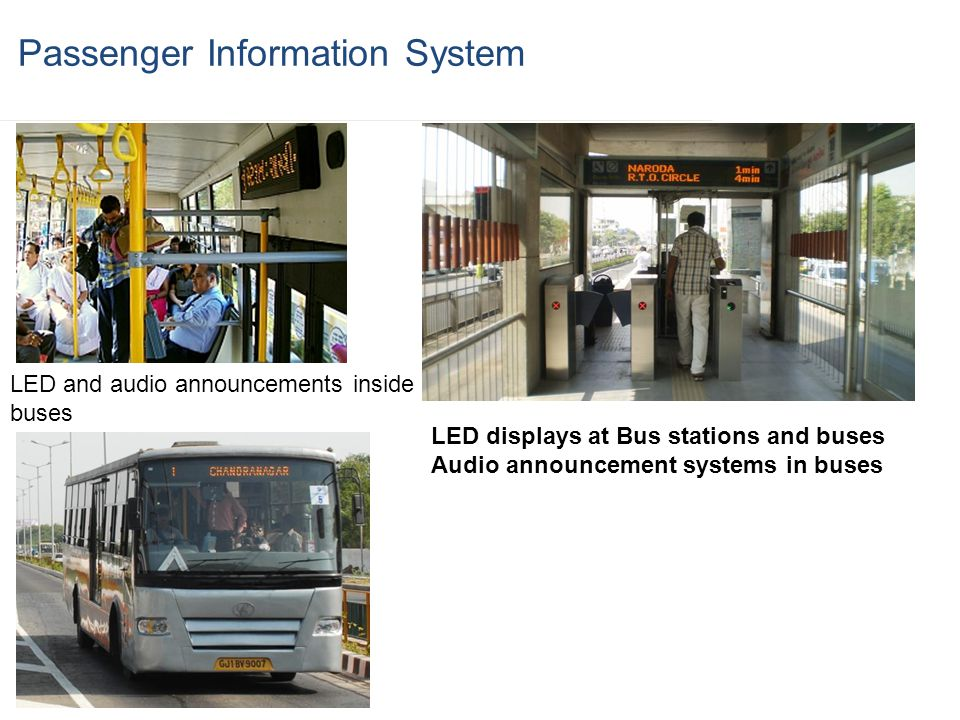 Passenger Information System LED displays at Bus stations and buses Audio announcement systems in buses LED and audio announcements inside buses