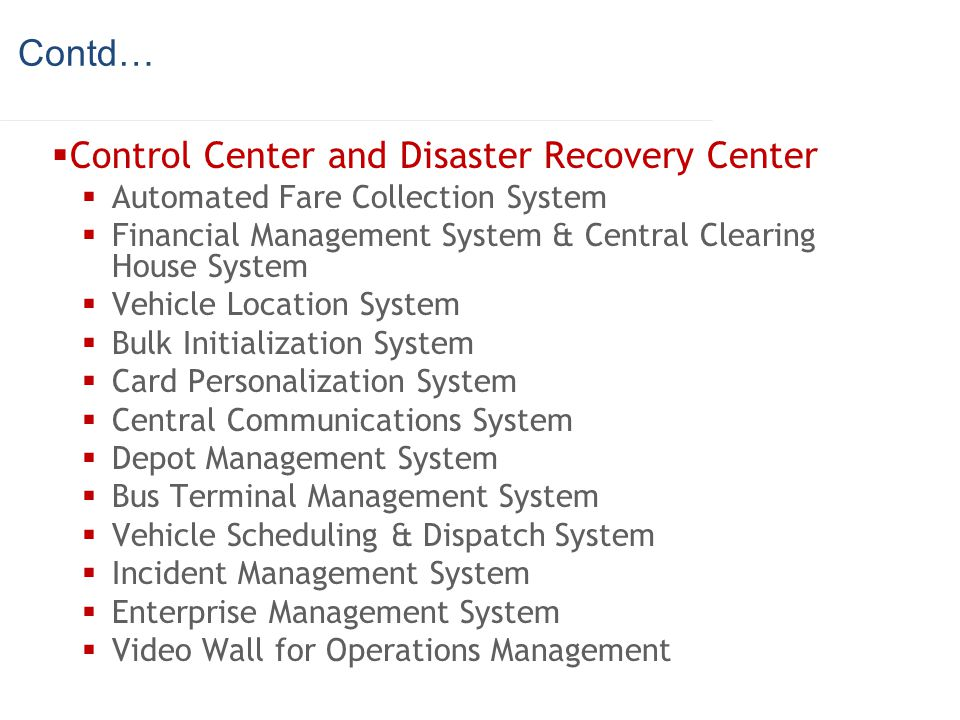 Contd… Control Center and Disaster Recovery Center Automated Fare Collection System Financial Management System & Central Clearing House System Vehicl