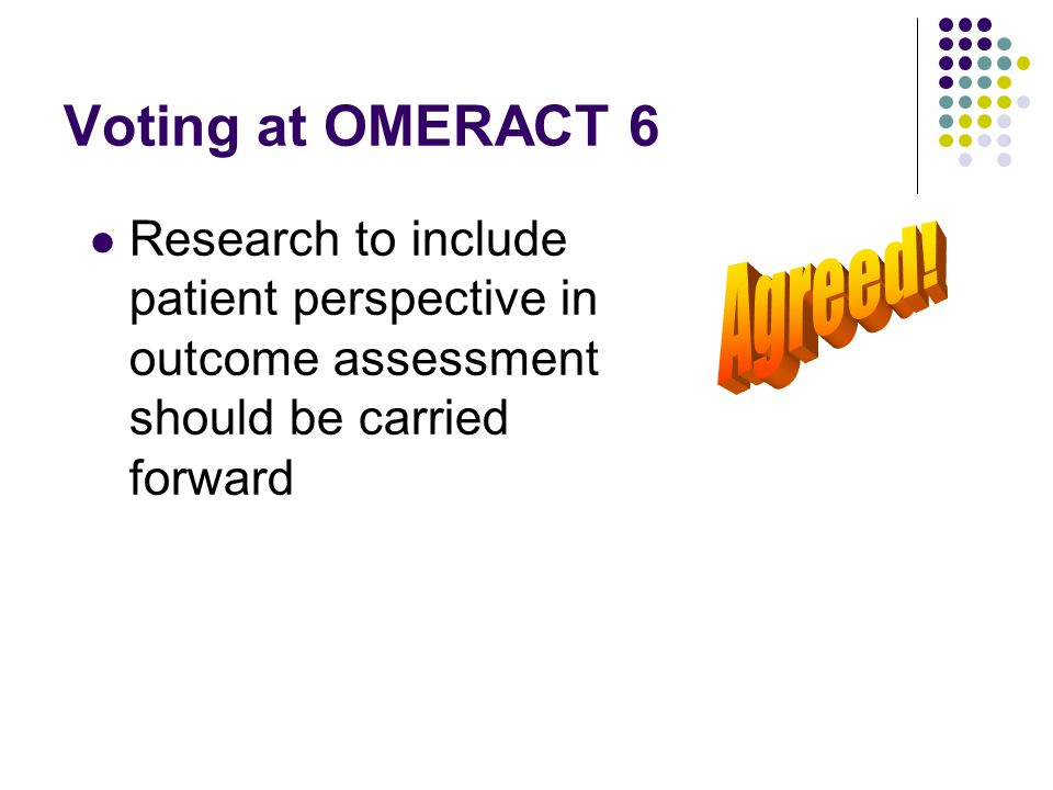 Voting at OMERACT 6 Research to include patient perspective in outcome assessment should be carried forward