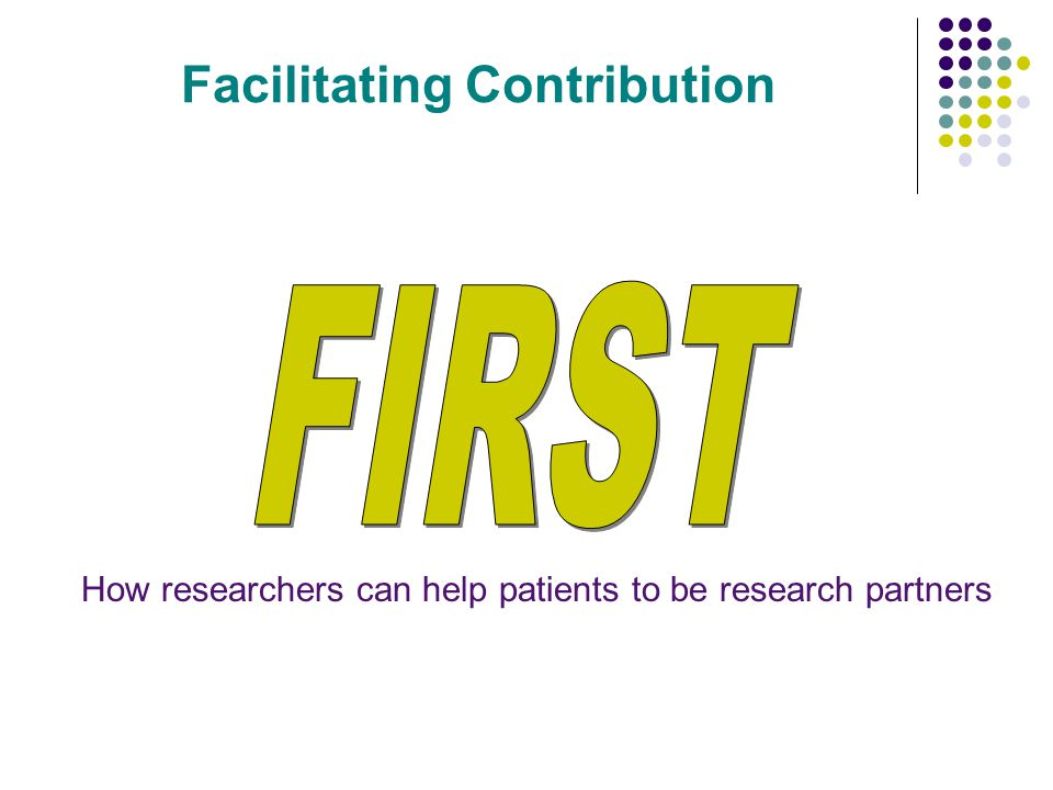 Facilitating Contribution How researchers can help patients to be research partners