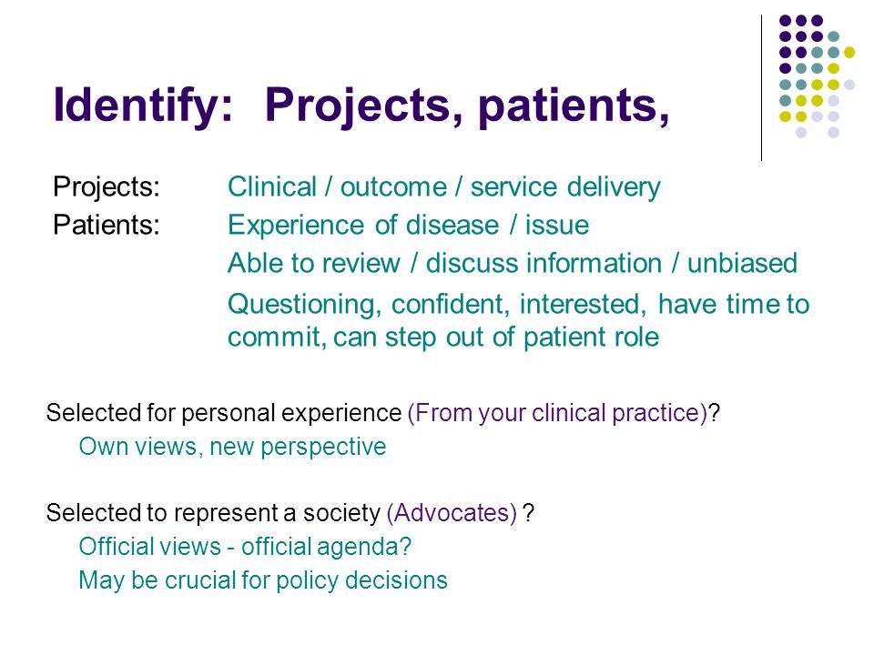 Identify: Projects, patients, Projects:Clinical / outcome / service delivery Patients:Experience of disease / issue Able to review / discuss informati