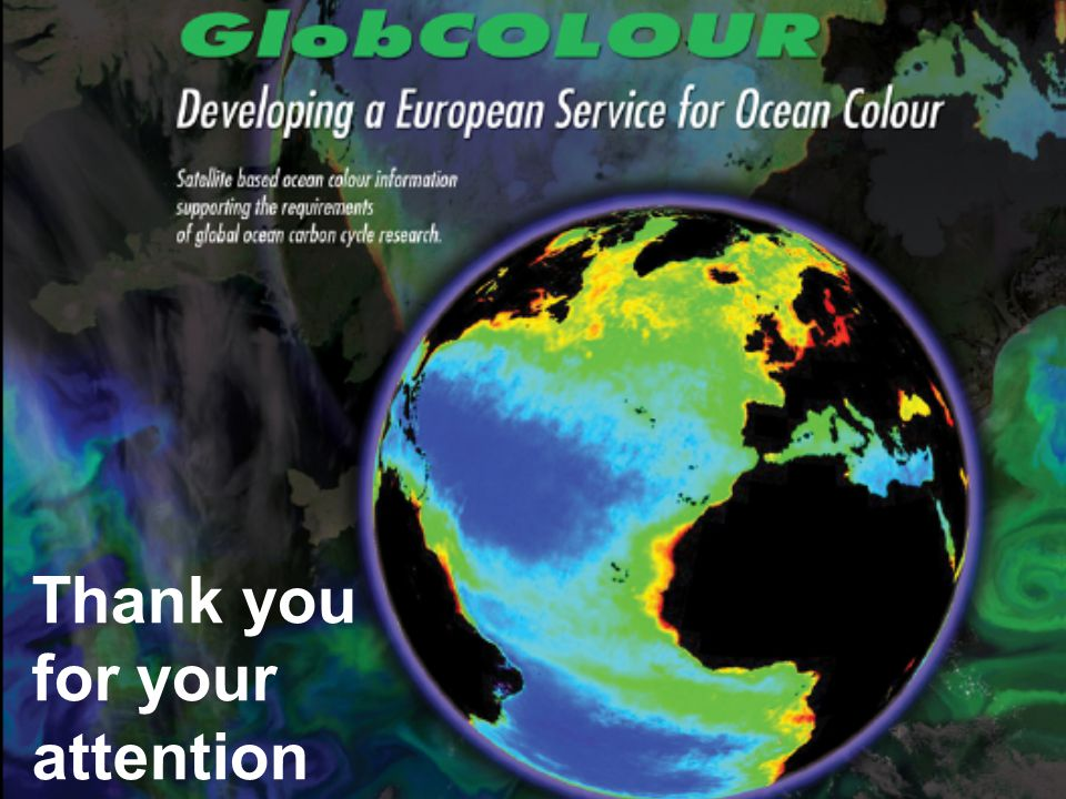 Towards establishing the GlobCOLOUR Service within the GMES Marine Core services Thank you for your attention