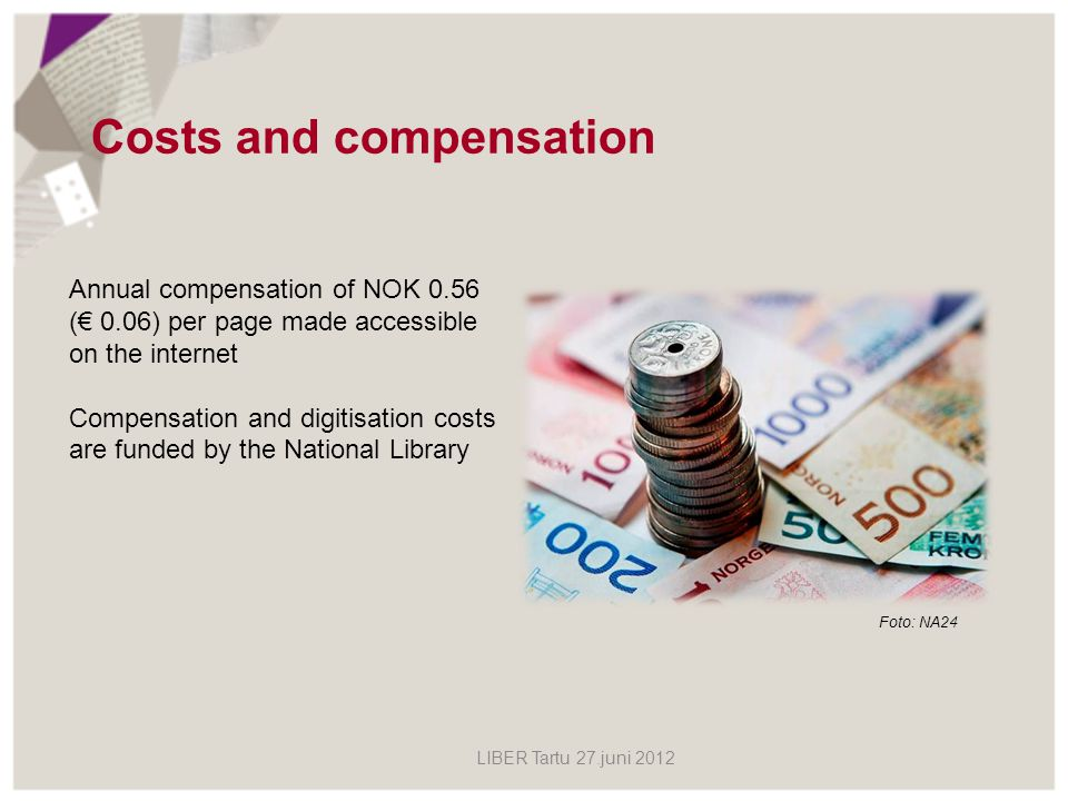 Costs and compensation Foto: NA24 Annual compensation of NOK 0.56 ( 0.06) per page made accessible on the internet Compensation and digitisation costs