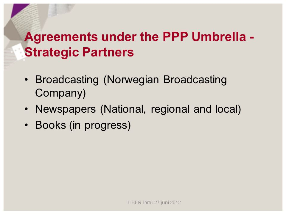 Agreements under the PPP Umbrella - Strategic Partners Broadcasting (Norwegian Broadcasting Company) Newspapers (National, regional and local) Books (