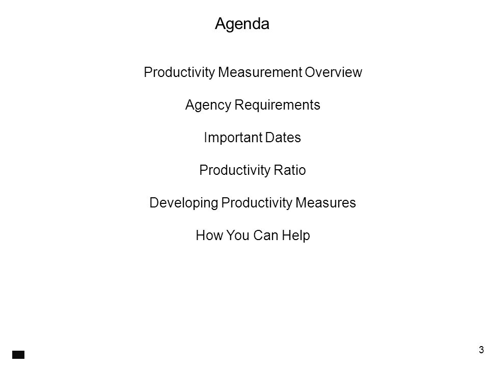 3 Productivity Measurement Overview Agency Requirements Important Dates Productivity Ratio Developing Productivity Measures How You Can Help Agenda