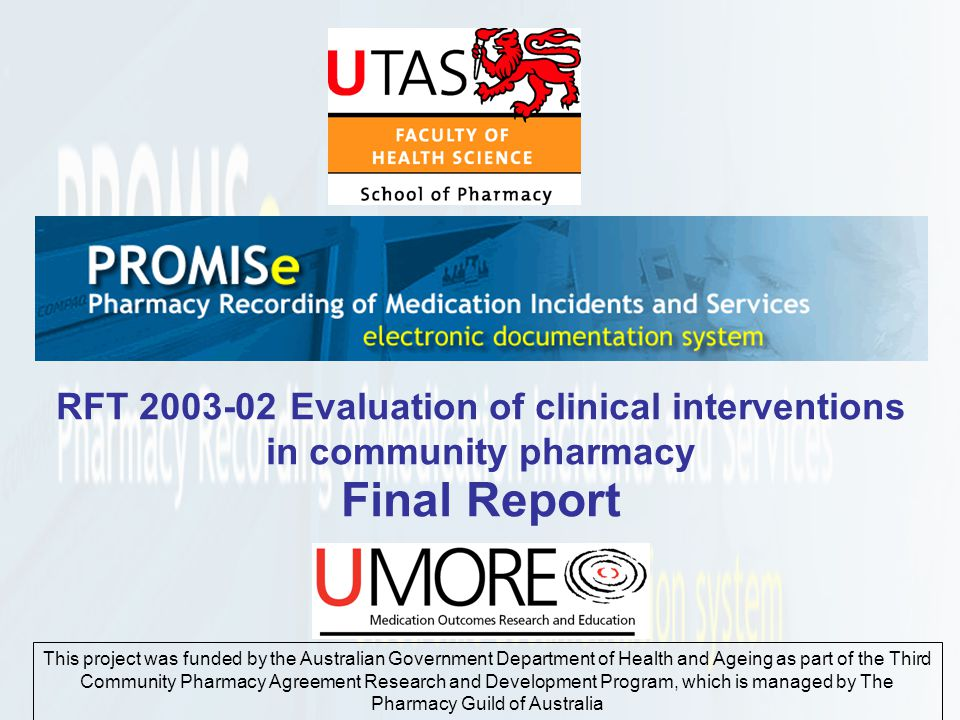 RFT 2003-02 Evaluation of clinical interventions in community pharmacy Final Report This project was funded by the Australian Government Department of Health and Ageing as part of the Third Community Pharmacy Agreement Research and Development Program, which is managed by The Pharmacy Guild of Australia