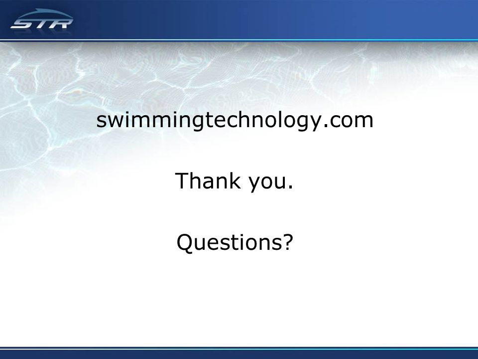 swimmingtechnology.com Thank you. Questions?